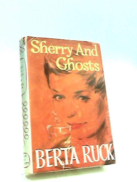 Sherry and Ghosts by Ruck, Berta