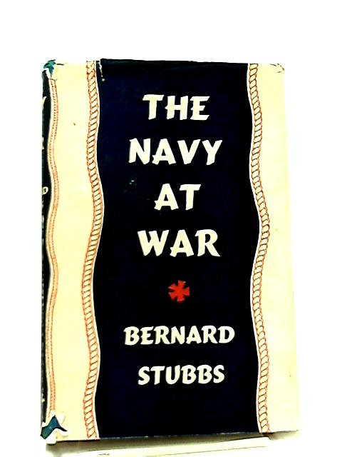 The Navy at War By Bernard Stubbs