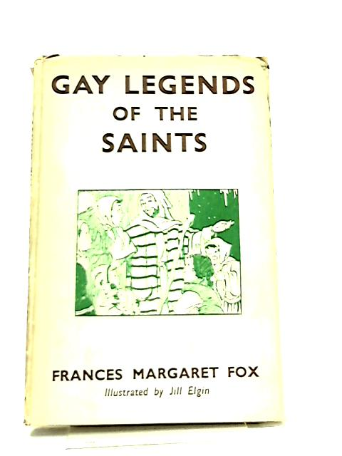 Gay Legends of the Saints By F. M. Fox