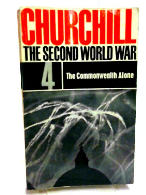 CHURCHILL THE SECOND WORLD WAR THE COMMONWEALTH ALONE VOLUME 4 PUBLISHED BY CASSELL & CO LTD 1964. By CHURCHILL THE SECOND WORLD WAR THE COMMONWEALTH AL