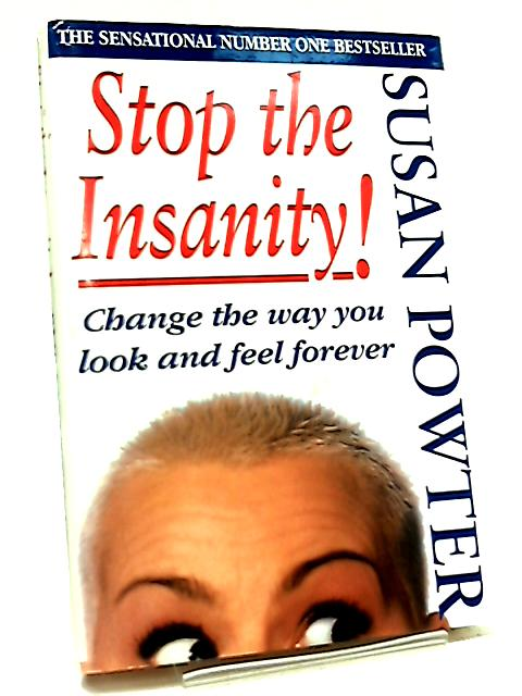 Stop The Insanity, Change the Way You Look and Feel Forever by Susan Powter