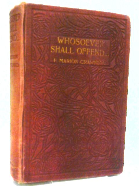 Whosoever Shall Offend ... First U.S. Edition. By Crawford, Francis Marion.