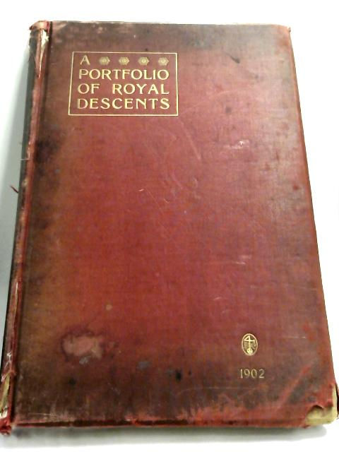 A Portfolio Of Royal Descents by J.R.S.G