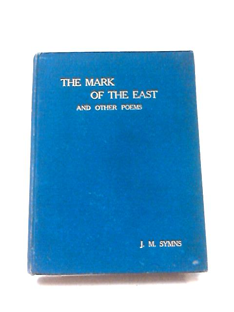 The Mark of the East and Other Verses By Symns, J. M.