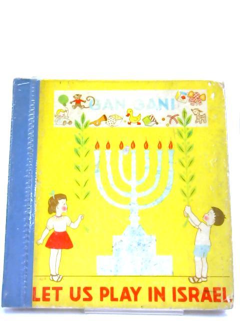 Gan-Gani : Let Us Play in Israel - by Leslie Daiken