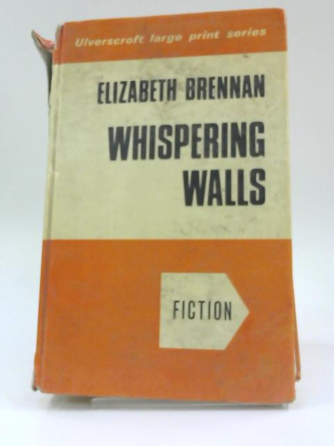 Whispering Walls (Ulverscroft large print series, fiction) By Elizabeth Brennan