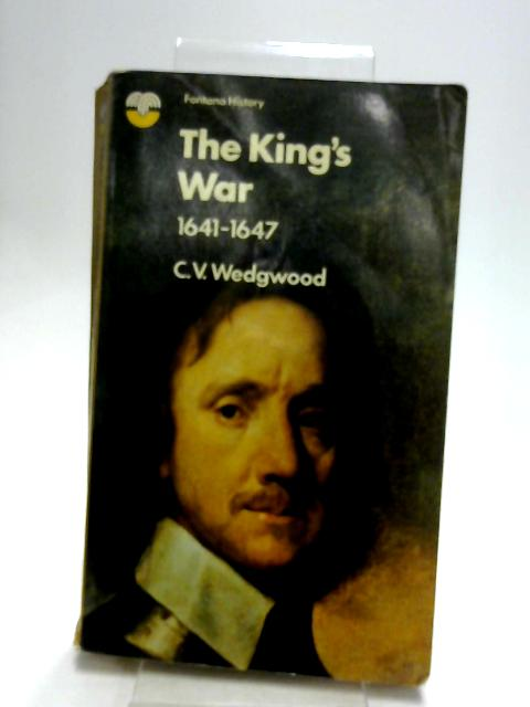 The king`s war 1641 - 1647 by C.v.wedgwood