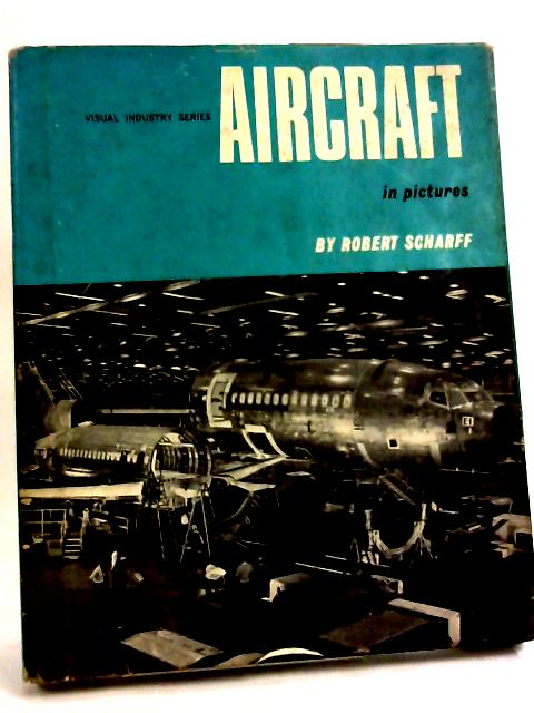 Aircraft in pictures (Visual industry series) by Robert Scharff