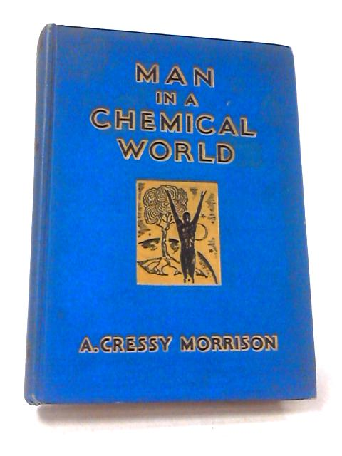 Man in a Chemical World by A. Cressy Morrison