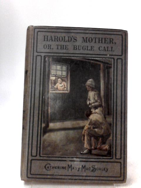 Harold's Mother or The Bugle Call by Catherine Mary MacSorley