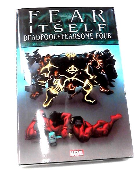 Fear Itself: Deadpool, Fearsome Four By Various