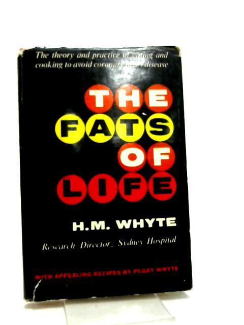 The Fats of Life the theory and practice of eating and cooking to avoid coronary heart disease by Whyte, HM