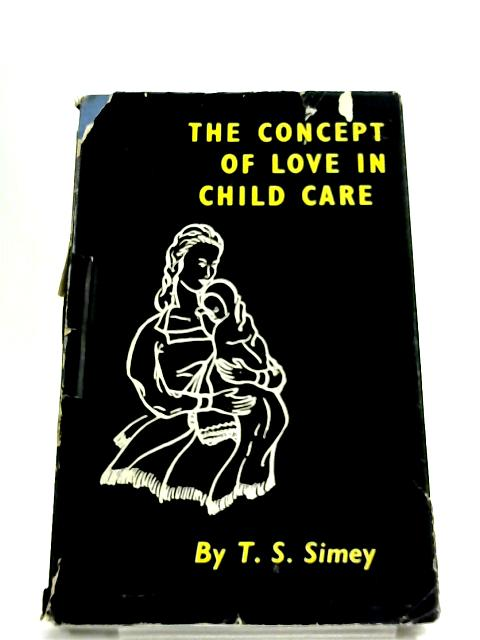 The Concept of Love In Child Care by T. S Simey