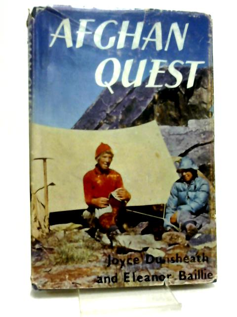 Afghan quest: The story of their Abinger Afghanistan Expedition, 1960 by Dunsheath, Joyce