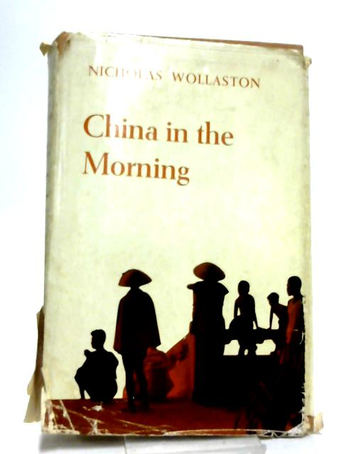 China in the morning: Impressions of a journey through China and Indo-China by Wollaston, Nicholas