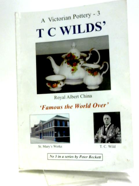 A Victorian Pottery: T.C. Wilds' v. 3 by Beckett, Peter