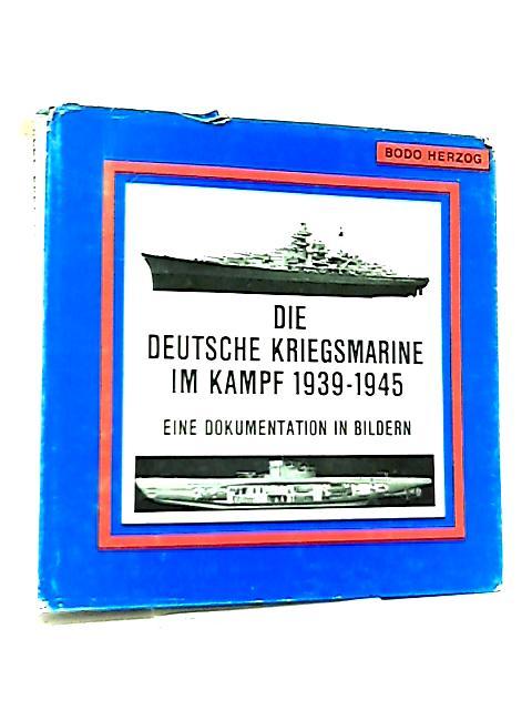 Die Deutsche Kriegsmarine im Kampf, 1939-1945 by B. Herzog