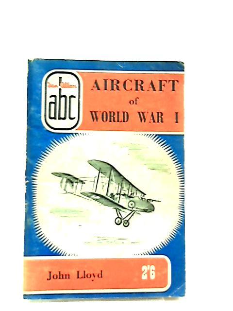 Aircraft Of World War I. Abc by John Lloyd