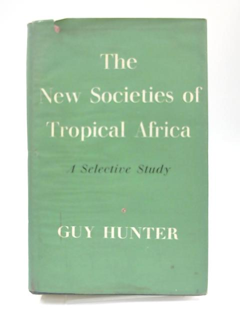 New Societies of Tropical Africa By Guy Hunter
