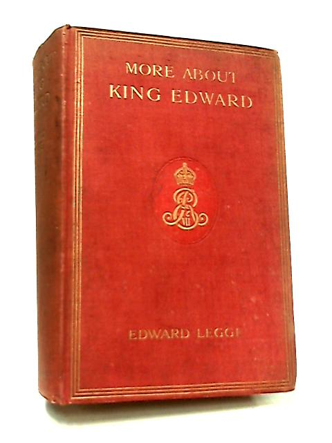 More About King Edward by Edward Legge