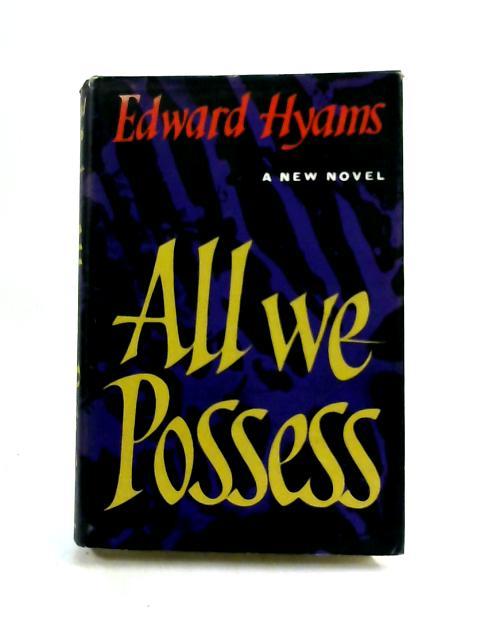 All We Possess by Edward Hyams