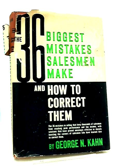 The 36 Biggest Mistakes Salesman Make and How to Correct Them by George N. Kahn
