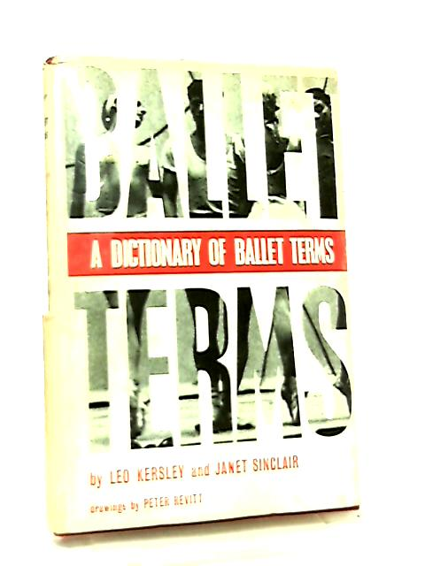 Ballet Terms, A Dictionary of Ballet Terms by Leo Kersley & Janet Sinclair