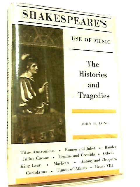 Shakespeare's Use of Music Vol. 3, The Histories and Tragedies by John H. Long