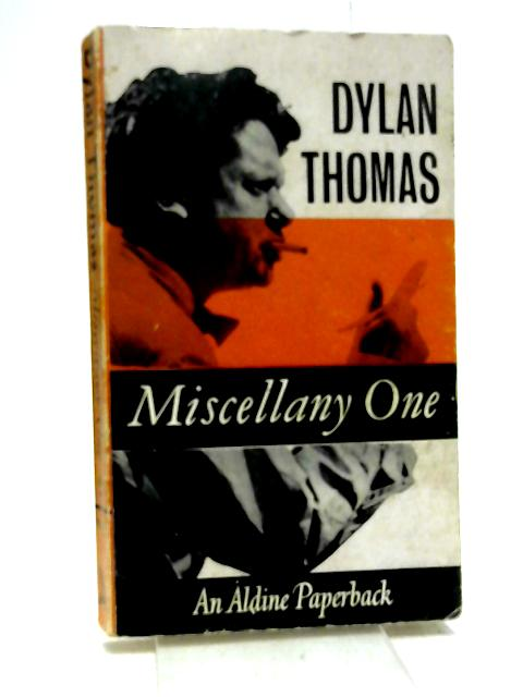 Miscellany One. Poems,stories, broadcasts (Aldine Paperbacks): No.1 by Thomas, Dylan