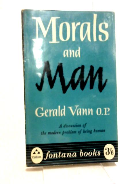 Morals and man (Fontana books;no.416) By Vann, Gerald