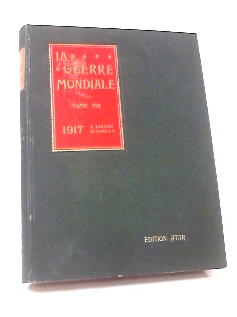 La Guerre Mondiale Tome VIII 1917 by Various