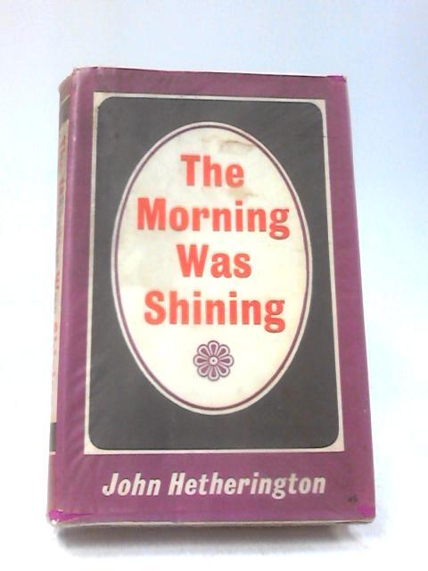 Morning Was Shining by Hetherington, John