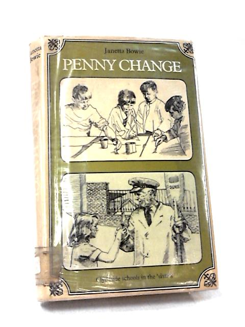 Penny Change: Clydeside Schools in the Seventies by Bowie, Janetta