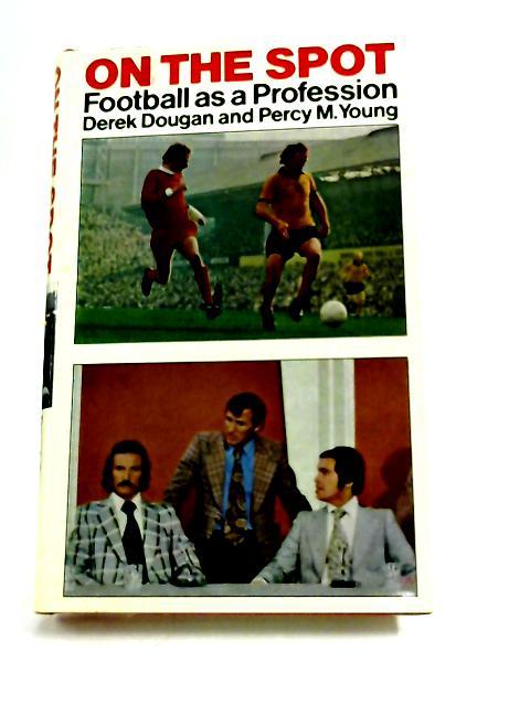 On the Spot - Football As a Profession by Derek Dougan