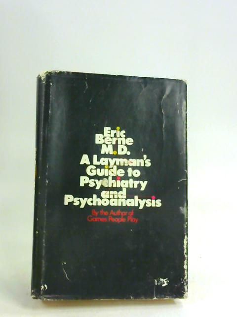A Layman's Guide to Psychiatry and Psychoanalysis - english By Berne