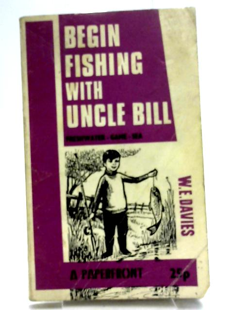 Begin Fishing with Uncle Bill (Paperfronts) by Davies, William Ernest