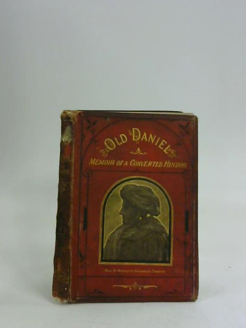 OLD DANIEL; OR, MEMOIR OF A CONVERTED HINDOO, WITH OBSERVATIONS ON MISSION WORK IN THE GOOBBE CIRCUIT, AND DESCRIPTION OF VILLAGE LIFE IN INDIA by Hodson, Thomas
