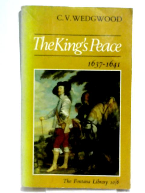 King's Peace, 1637-1641 by Wedgwood, C.V.