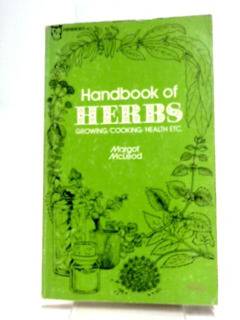 Handbook of Herbs- Growing - Cooking - Health by Margot McLeod