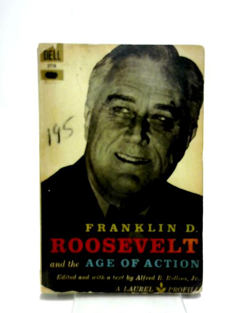 Franklin D. Roosevelt and the Age of Action by Alfred B. Rollins Jr.