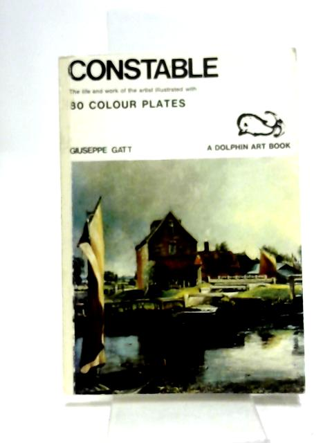 Constable - The Life And Work by Gatt, Giuseppe