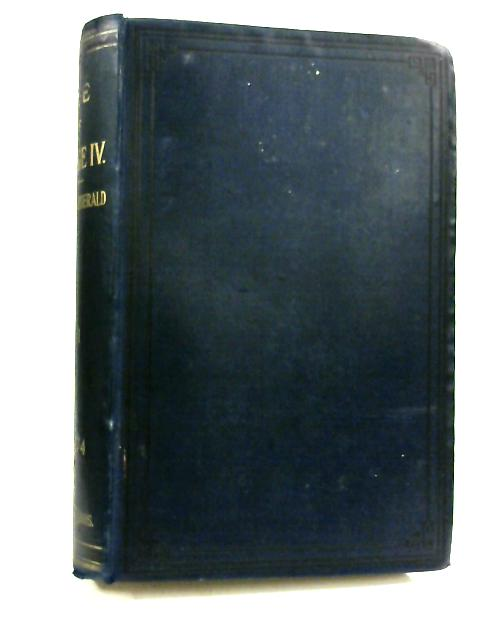 Life Of George The Fourth Volume I by Percy fitzgerald