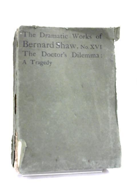The Doctor's Dilemma: a tragedy. by Bernard Shaw