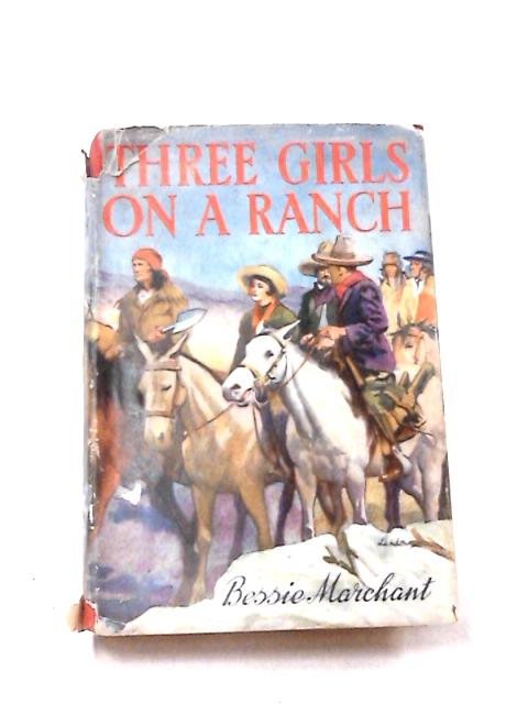 Three Girls on a Ranch by Bessie Marchant
