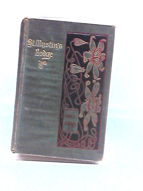 St. Austin's Lodge; Or Mr. Berkeley And His Nieces. By Agnes Giberne. London : 1899 by Giberne, Agnes