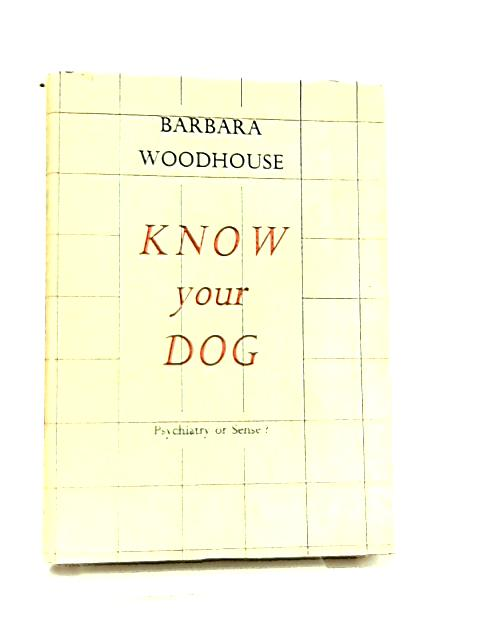 Know your Dog, Psychiatry or Sense? by Barbara Woodhouse