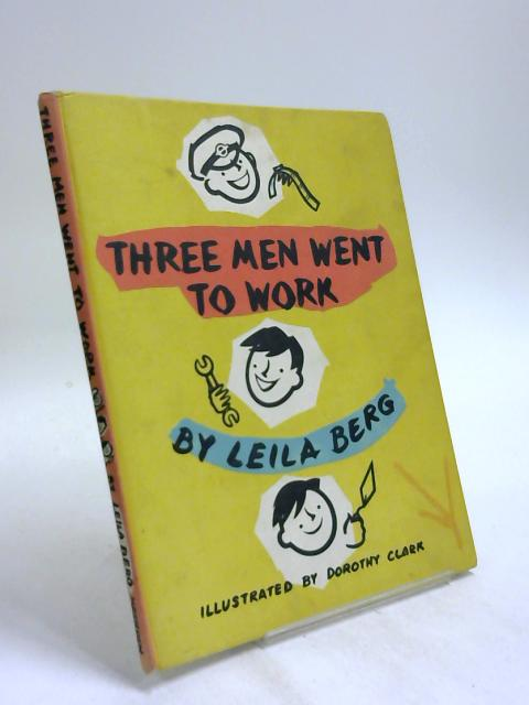 Three Men went to Work by Leila Berg