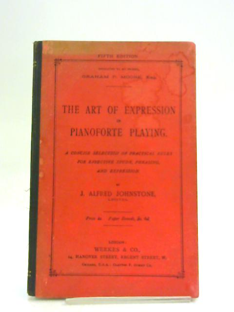 The Art of Expression in Pianoforte Playing, etc by J. Alfred Johnstone