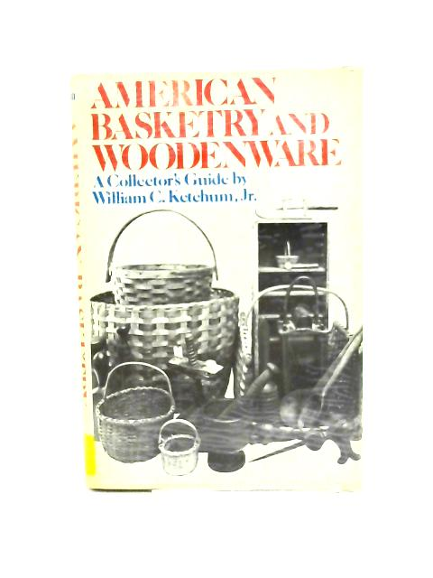 American Basketry and Woodenware: A Collector's Guide by William C. Ketchum, Jr