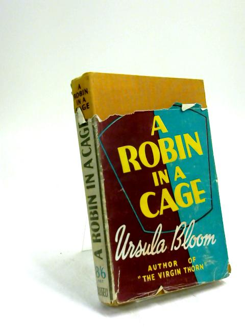 A Robin In A Cage by Ursula Bloom